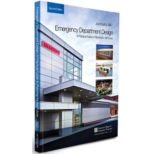 Emergency Department Design: A Practical Guide to Planning for the Future, 2nd Ed.