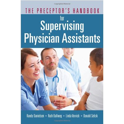 The Preceptor's Handbook for Supervising Physician Assistants (AMAZON)